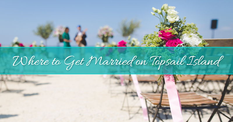 Plan Your Perfect Beach Wedding At Topsail Island